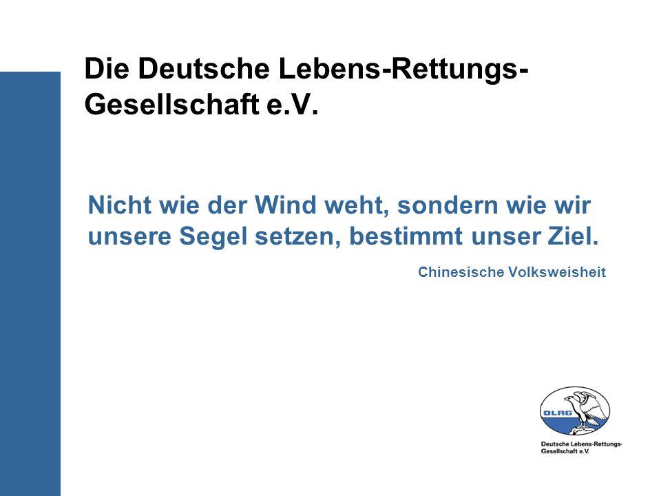 Die Deutsche Lebens-Rettungs- Gesellschaft e.V. Nicht wie der Wind weht, sondern wie wir unsere Segel setzen, bestimmt unser Ziel. Chinesische Volkswe