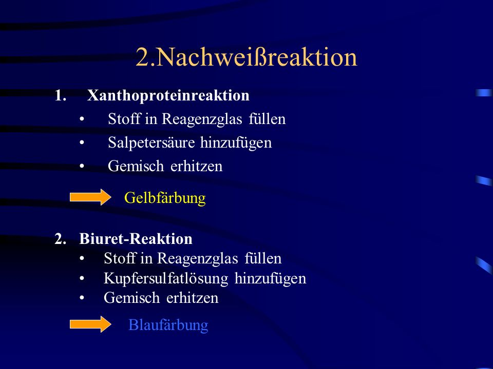 2.Nachweißreaktion 1.Xanthoproteinreaktion Stoff in Reagenzglas füllen Salpetersäure hinzufügen Gemisch erhitzen Gelbfärbung 2.Biuret-Reaktion Stoff i