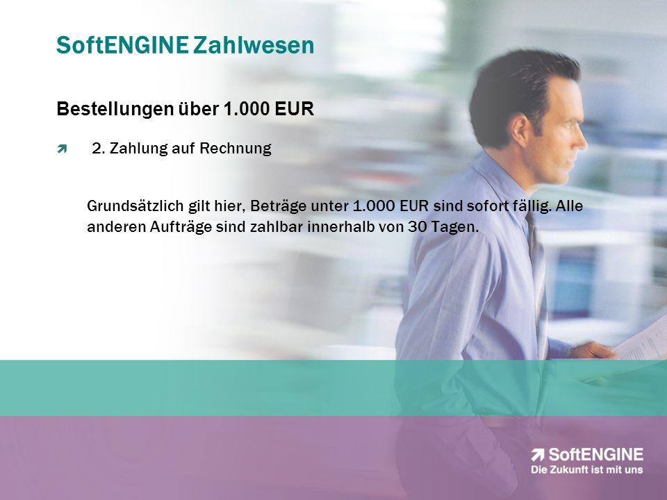 SoftENGINE Zahlwesen Bestellungen über 1.000 EUR Bei Bestellungen über 1.000 EUR gehen wir standardmäßig von einer Begleichung des Auftrages nach 30 Tagen ab Bestelldatum aus.