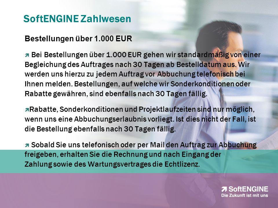 SoftENGINE Zahlwesen Bestellungen über 1.000 EUR Bei Bestellungen über 1.000 EUR gehen wir standardmäßig von einer Begleichung des Auftrages nach 30 T