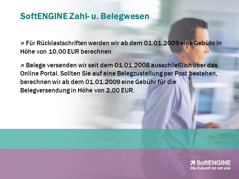 SoftENGINE Zahl- u. Belegwesen Für Rücklastschriften werden wir ab dem 01.01.2009 eine Gebühr in Höhe von 10,00 EUR berechnen Belege versenden wir sei