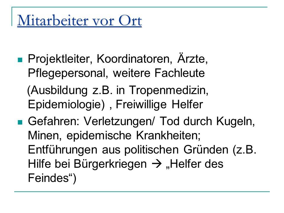 Mitarbeiter vor Ort Projektleiter, Koordinatoren, Ärzte, Pflegepersonal, weitere Fachleute (Ausbildung z.B. in Tropenmedizin, Epidemiologie), Freiwill