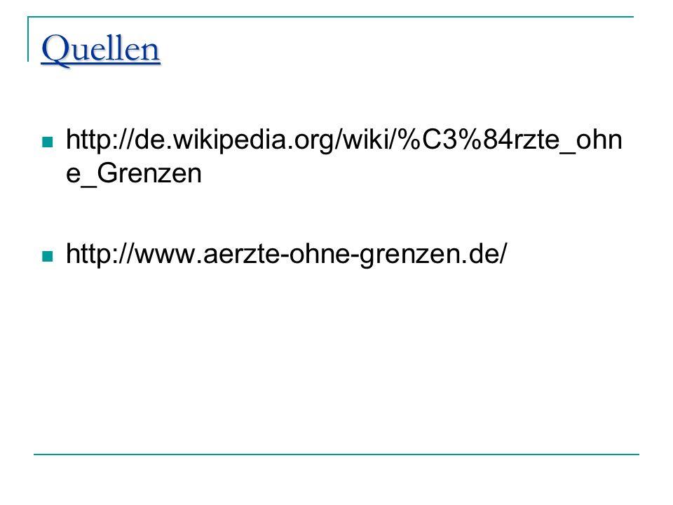 Quellen http://de.wikipedia.org/wiki/%C3%84rzte_ohn e_Grenzen http://www.aerzte-ohne-grenzen.de/