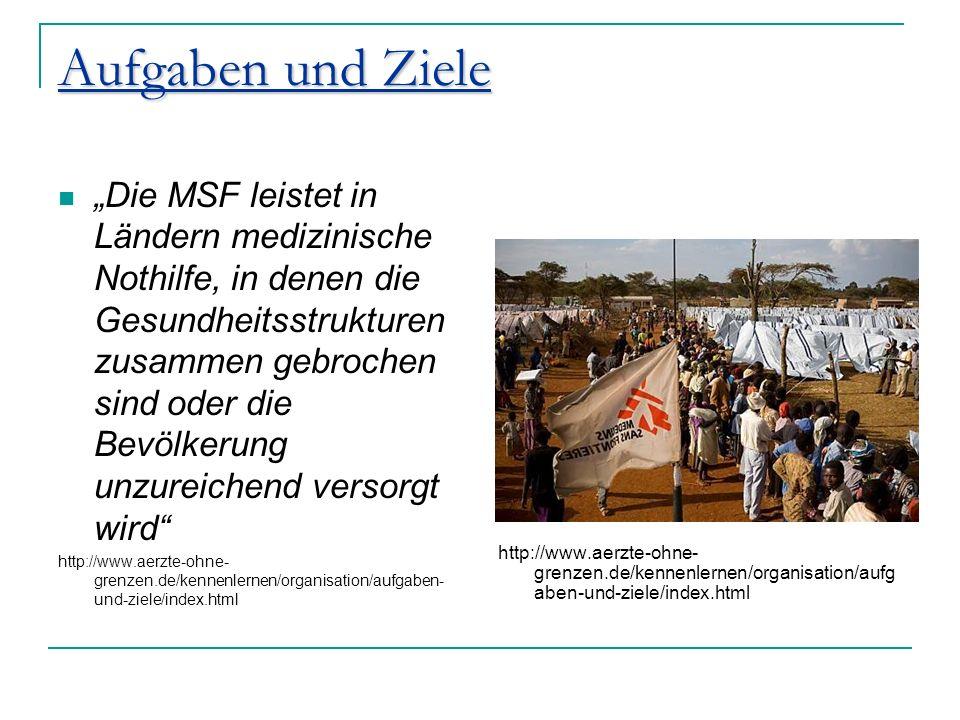 Aufgaben und Ziele Die MSF leistet in Ländern medizinische Nothilfe, in denen die Gesundheitsstrukturen zusammen gebrochen sind oder die Bevölkerung u