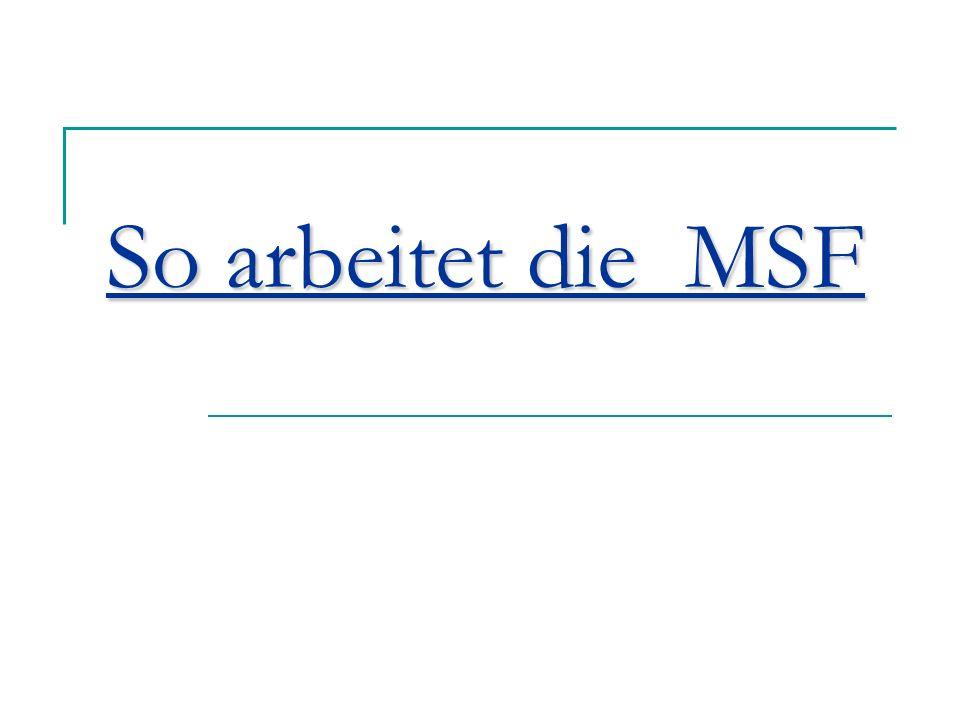 So arbeitet die MSF