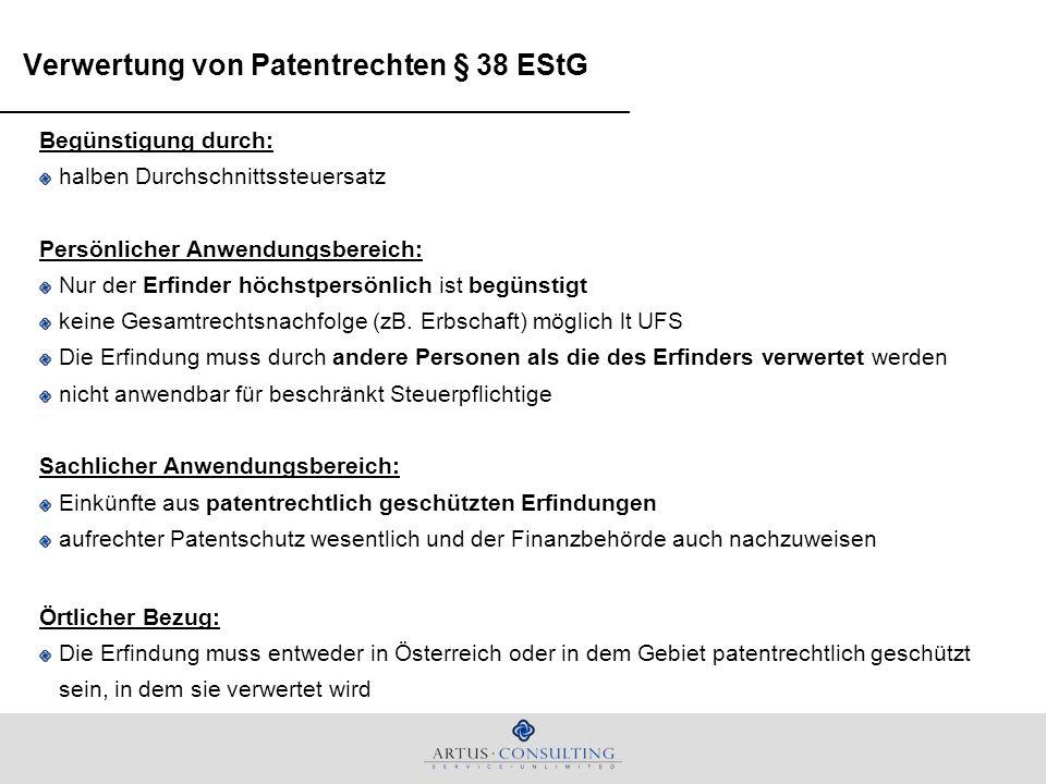 Verwertung von Patentrechten § 38 EStG Begünstigung durch: halben Durchschnittssteuersatz Persönlicher Anwendungsbereich: Nur der Erfinder höchstpersö