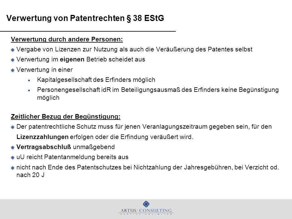 Verwertung von Patentrechten § 38 EStG Verwertung durch andere Personen: Vergabe von Lizenzen zur Nutzung als auch die Veräußerung des Patentes selbst