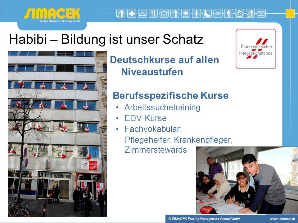 © SIMACEK Facility Management Group GmbHwww.simacek.at Habibi – Bildung ist unser Schatz Deutschkurse auf allen Niveaustufen Berufsspezifische Kurse A