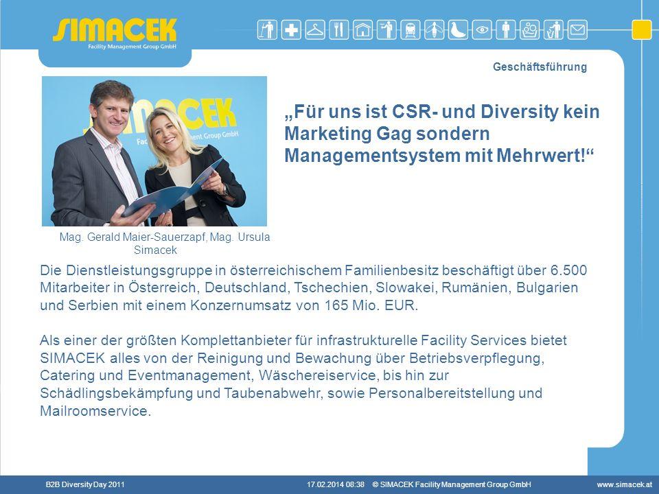 © SIMACEK Facility Management Group GmbHwww.simacek.atB2B Diversity Day 201117.02.2014 08:39 Geschäftsführung Mag. Gerald Maier-Sauerzapf, Mag. Ursula