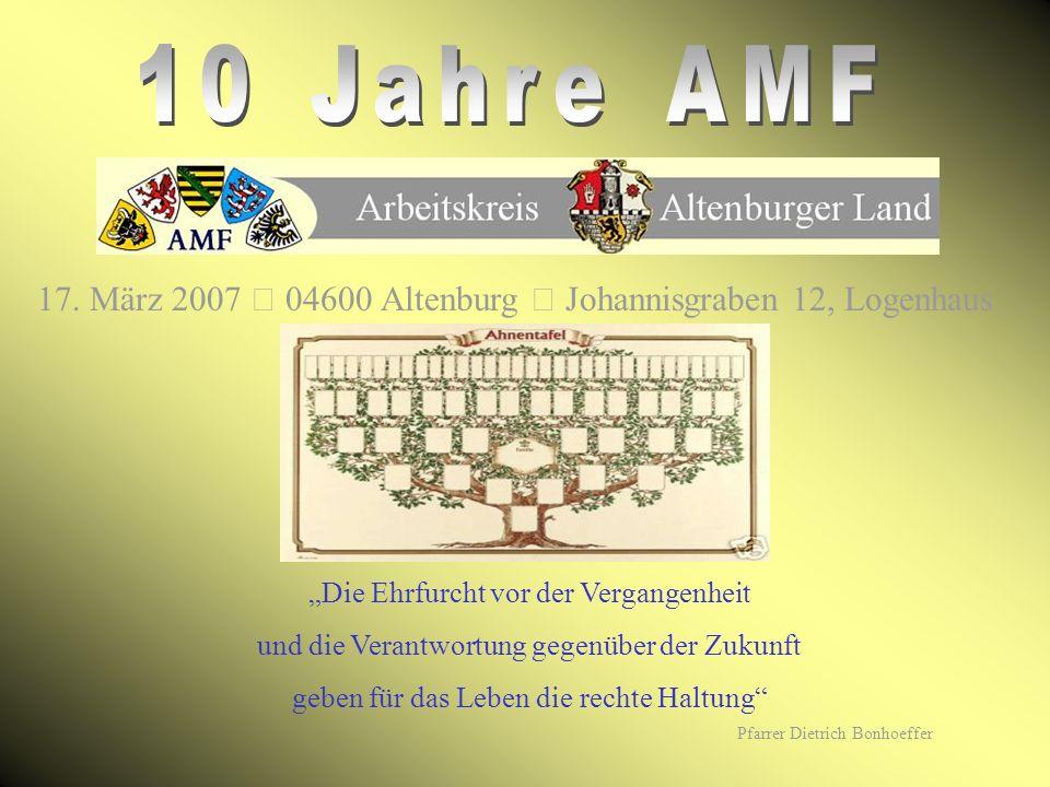 17. März 2007 04600 Altenburg Johannisgraben 12, Logenhaus Die Ehrfurcht vor der Vergangenheit und die Verantwortung gegenüber der Zukunft geben für d