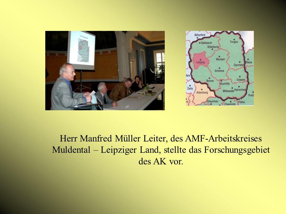 Herr Manfred Müller Leiter, des AMF-Arbeitskreises Muldental – Leipziger Land, stellte das Forschungsgebiet des AK vor.
