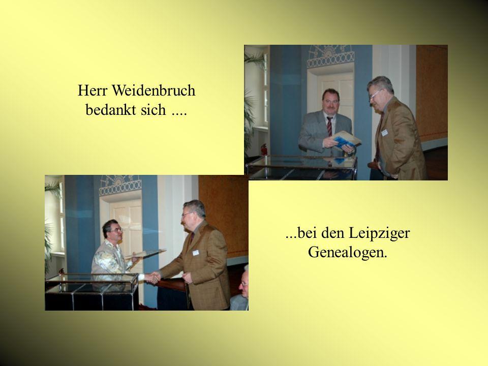 Herr Weidenbruch bedankt sich.......bei den Leipziger Genealogen.