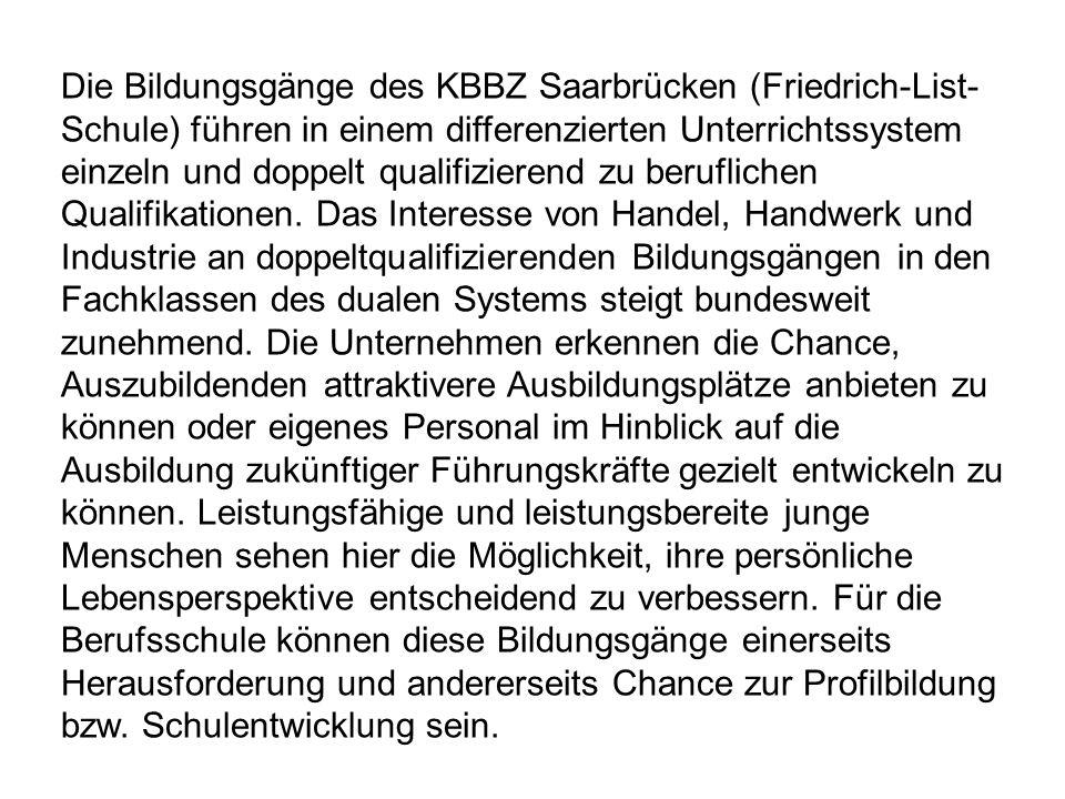 Die Bildungsgänge des KBBZ Saarbrücken (Friedrich-List- Schule) führen in einem differenzierten Unterrichtssystem einzeln und doppelt qualifizierend z