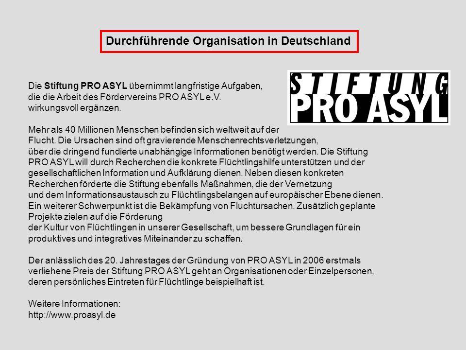 Durchführende Organisation in Deutschland Die Stiftung PRO ASYL übernimmt langfristige Aufgaben, die die Arbeit des Fördervereins PRO ASYL e.V. wirkun