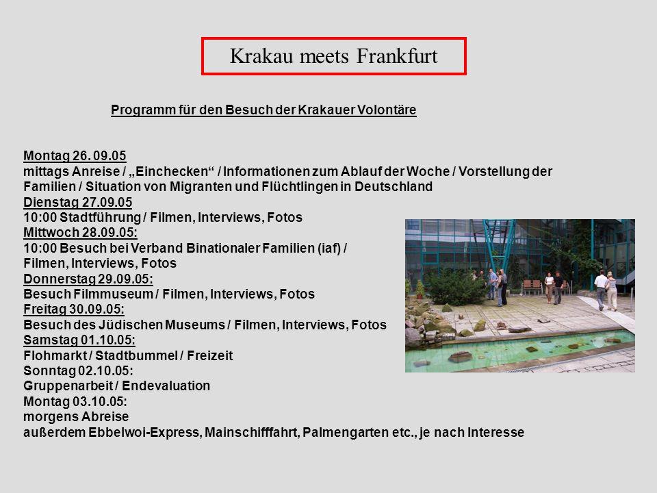 Krakau meets Frankfurt Montag 26. 09.05 mittags Anreise / Einchecken / Informationen zum Ablauf der Woche / Vorstellung der Familien / Situation von M