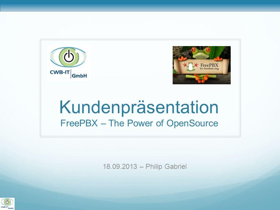 Kundenpräsentation FreePBX – The Power of OpenSource 18.09.2013 – Philip Gabriel