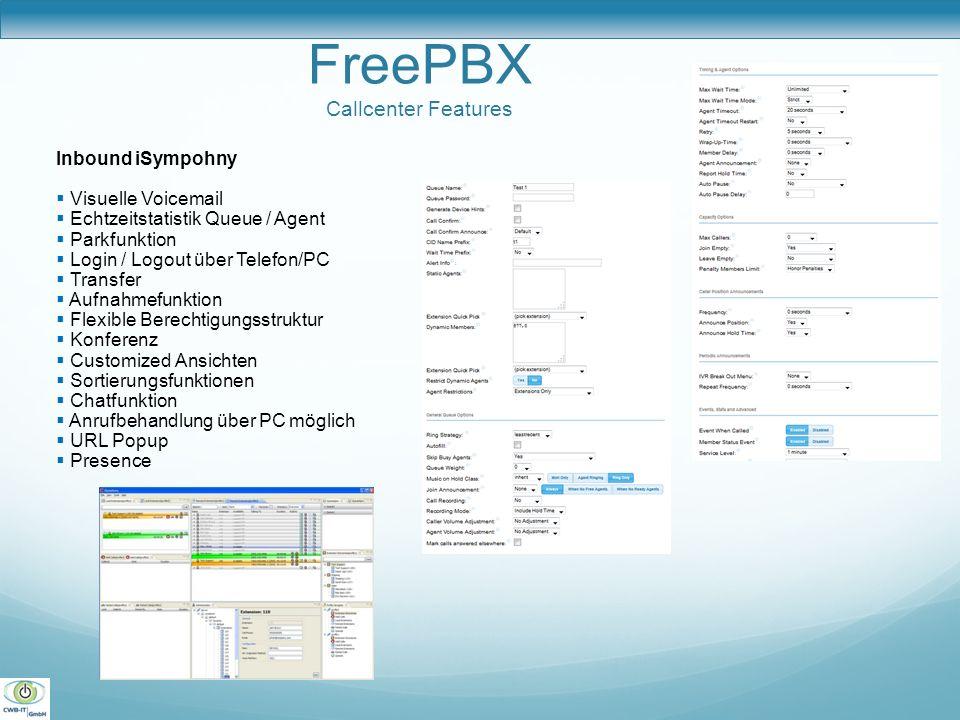 FreePBX Callcenter Features Inbound iSympohny Visuelle Voicemail Echtzeitstatistik Queue / Agent Parkfunktion Login / Logout über Telefon/PC Transfer