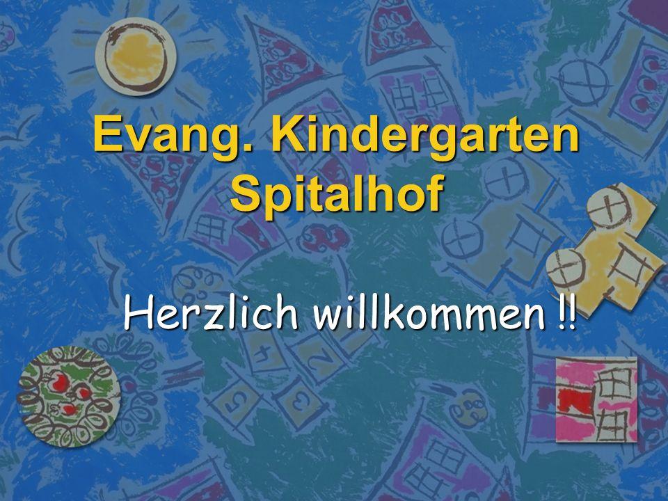 Evang. Kindergarten Spitalhof Herzlich willkommen !!