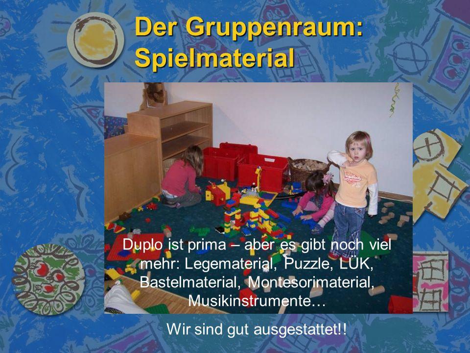 Der Gruppenraum: Spielmaterial Duplo ist prima – aber es gibt noch viel mehr: Legematerial, Puzzle, LÜK, Bastelmaterial, Montesorimaterial, Musikinstr