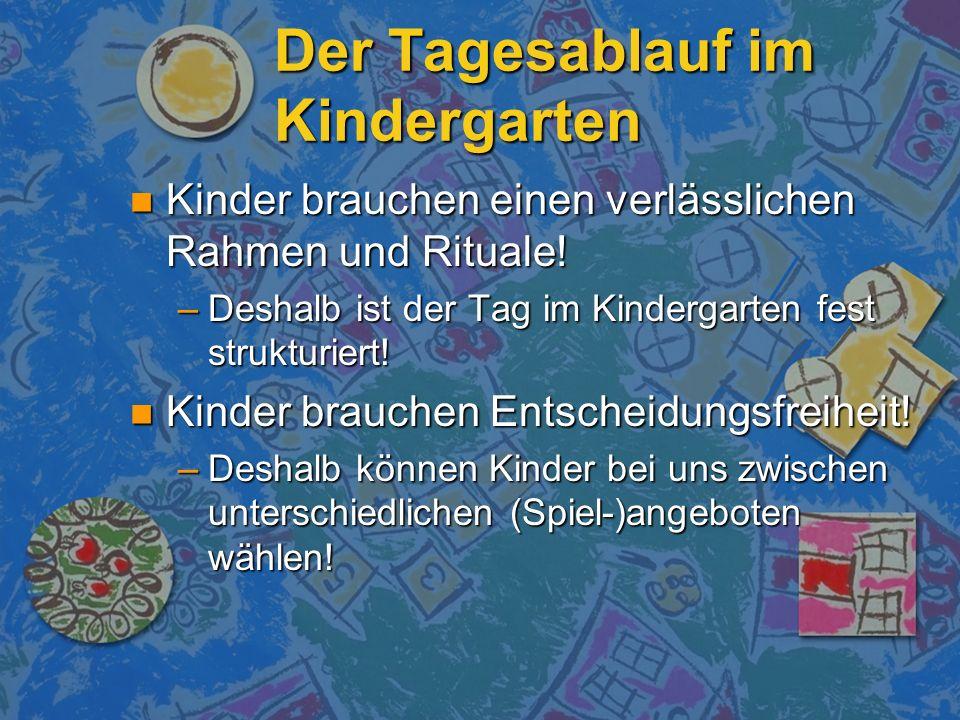 Der Tagesablauf im Kindergarten Kinder brauchen einen verlässlichen Rahmen und Rituale! Kinder brauchen einen verlässlichen Rahmen und Rituale! –Desha