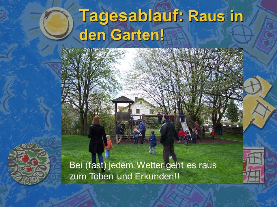 Tagesablauf: Raus in den Garten! Bei (fast) jedem Wetter geht es raus zum Toben und Erkunden!!