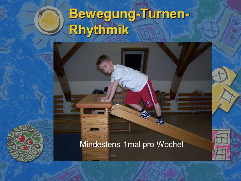 Bewegung-Turnen- Rhythmik Mindestens 1mal pro Woche!