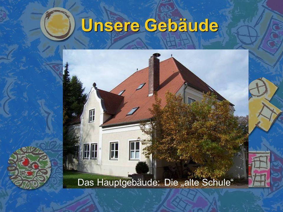 Unsere Gebäude Das Hauptgebäude: Die alte Schule