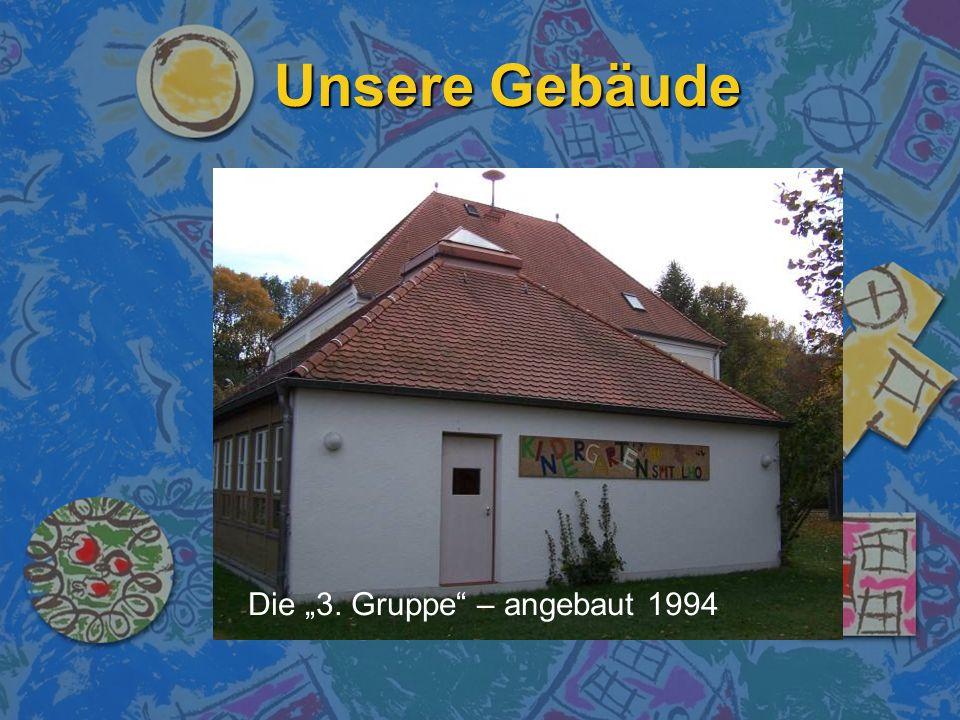 Unsere Gebäude Die 3. Gruppe – angebaut 1994