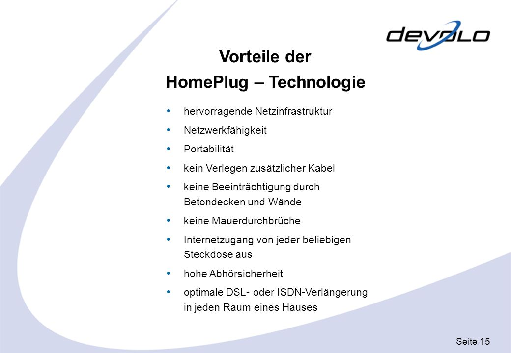 Seite 15 Vorteile der HomePlug – Technologie hervorragende Netzinfrastruktur Netzwerkfähigkeit Portabilität kein Verlegen zusätzlicher Kabel keine Bee