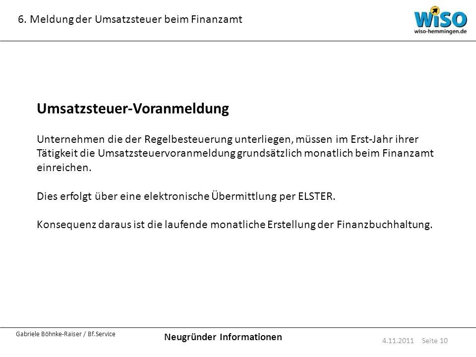 Neugründer Informationen Gabriele Böhnke-Raiser / Bf.Service 6. Meldung der Umsatzsteuer beim Finanzamt 4.11.2011 Seite 10 Umsatzsteuer-Voranmeldung U