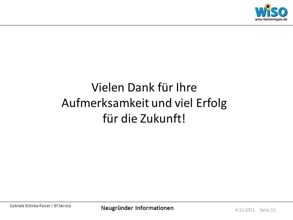4.11.2011 Seite 11 Vielen Dank für Ihre Aufmerksamkeit und viel Erfolg für die Zukunft! Neugründer Informationen Gabriele Böhnke-Raiser / Bf.Service