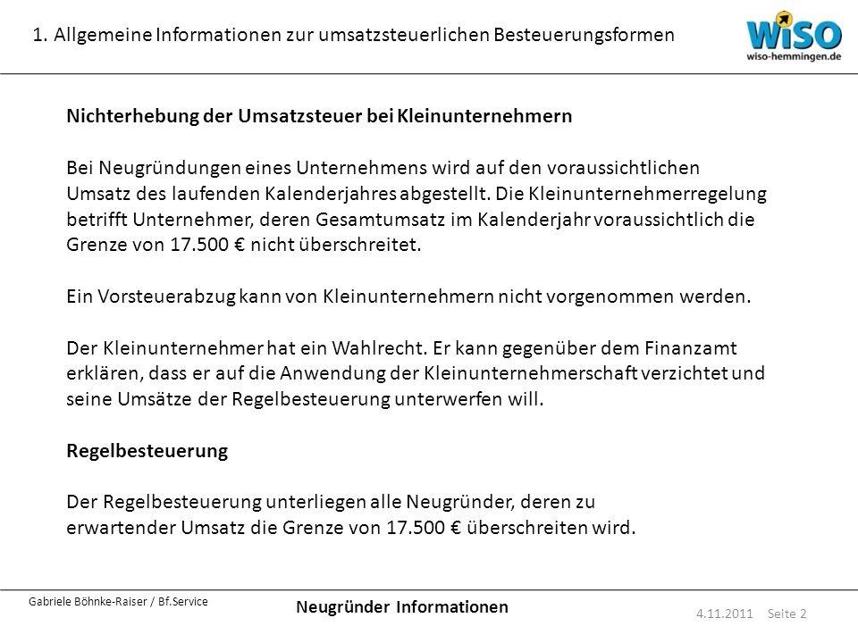 Neugründer Informationen Gabriele Böhnke-Raiser / Bf.Service 1. Allgemeine Informationen zur umsatzsteuerlichen Besteuerungsformen 4.11.2011 Seite 2 N