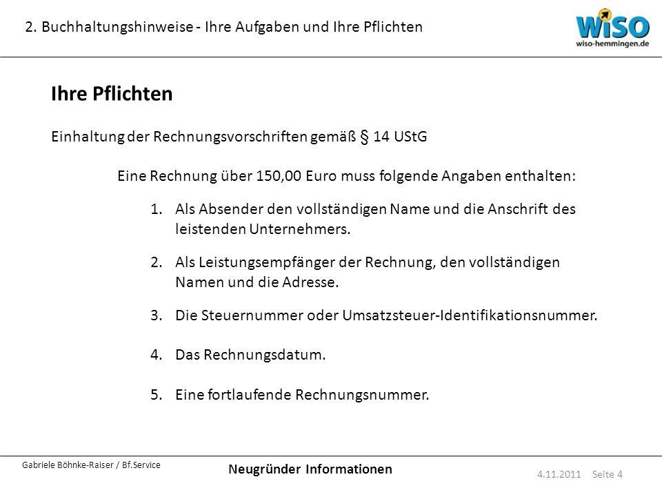 Neugründer Informationen Gabriele Böhnke-Raiser / Bf.Service 2. Buchhaltungshinweise - Ihre Aufgaben und Ihre Pflichten 4.11.2011 Seite 4 Ihre Pflicht