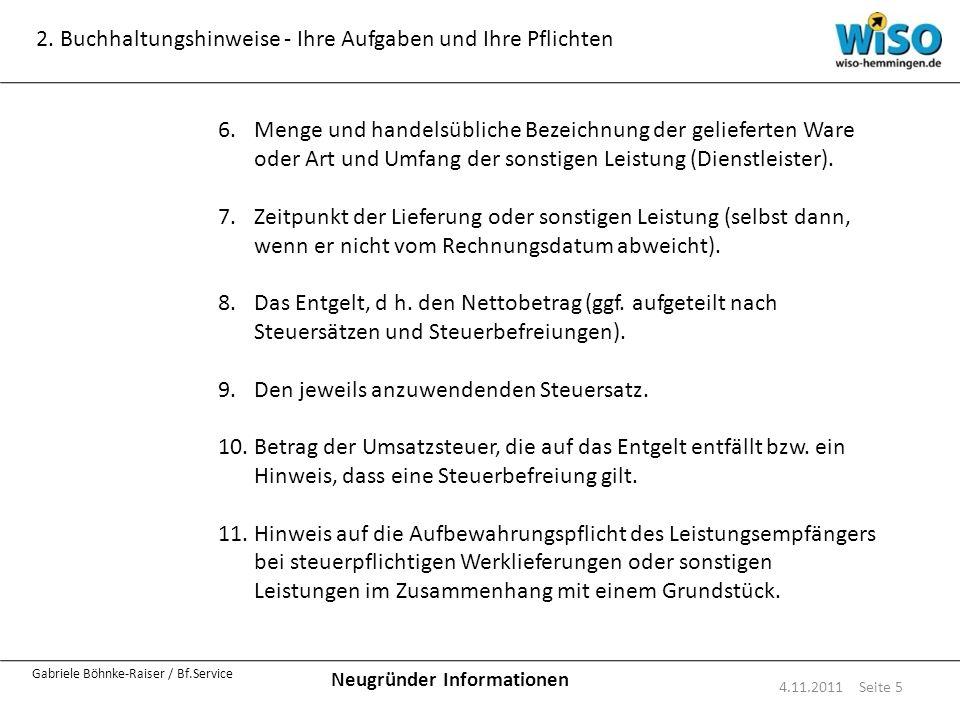 Neugründer Informationen Gabriele Böhnke-Raiser / Bf.Service 2. Buchhaltungshinweise - Ihre Aufgaben und Ihre Pflichten 4.11.2011 Seite 5 6.Menge und