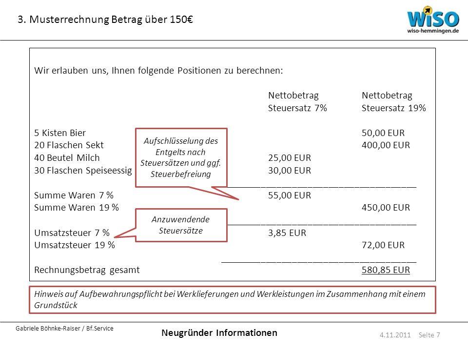 4.11.2011 Seite 7 Wir erlauben uns, Ihnen folgende Positionen zu berechnen:Nettobetrag Steuersatz 7%Steuersatz 19% 5 Kisten Bier50,00 EUR 20 Flaschen