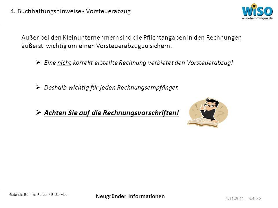 Neugründer Informationen Gabriele Böhnke-Raiser / Bf.Service 4. Buchhaltungshinweise - Vorsteuerabzug 4.11.2011 Seite 8 Außer bei den Kleinunternehmer