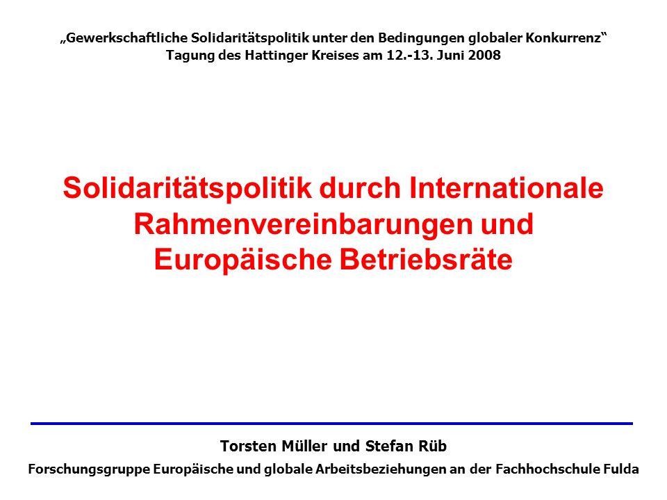 Solidaritätspolitik durch Internationale Rahmenvereinbarungen und Europäische Betriebsräte Gewerkschaftliche Solidaritätspolitik unter den Bedingungen