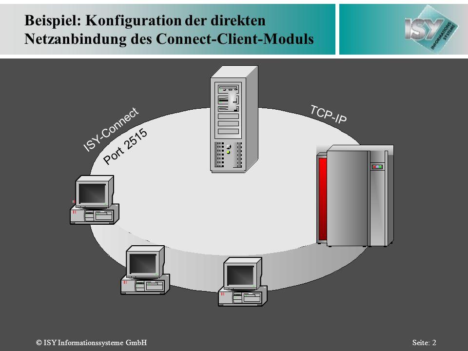 © ISY Informationssysteme GmbHSeite: 2 ISY-Connect Port 2515 TCP-IP Beispiel: Konfiguration der direkten Netzanbindung des Connect-Client-Moduls