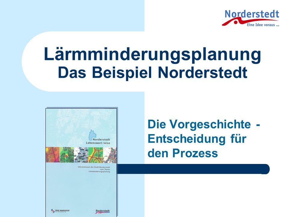 Lärmminderungsplanung Das Beispiel Norderstedt Die Vorgeschichte - Entscheidung für den Prozess