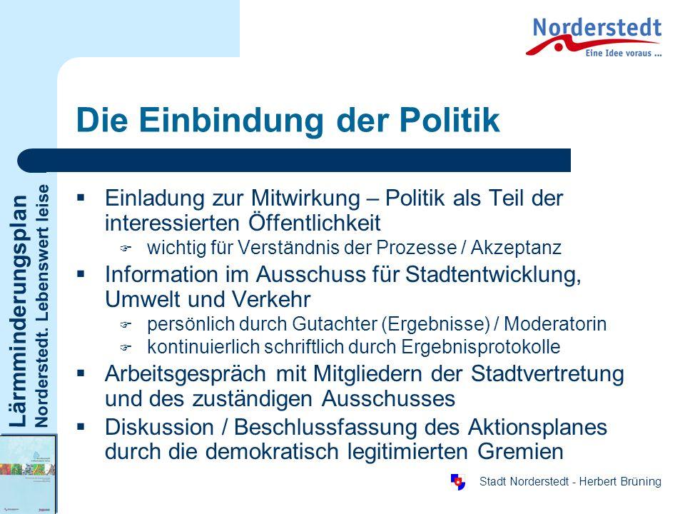 Lärmminderungsplan Norderstedt. Lebenswert leise Stadt Norderstedt - Herbert Brüning Die Einbindung der Politik Einladung zur Mitwirkung – Politik als