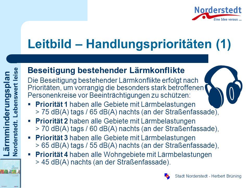 Lärmminderungsplan Norderstedt. Lebenswert leise Stadt Norderstedt - Herbert Brüning Leitbild – Handlungsprioritäten (1) Beseitigung bestehender Lärmk