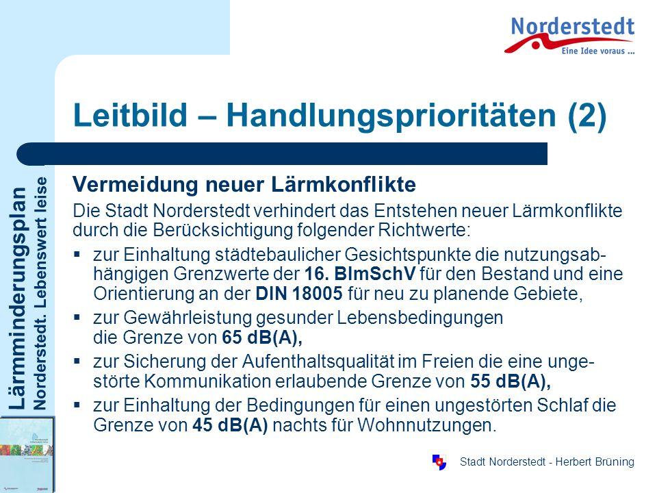 Lärmminderungsplan Norderstedt. Lebenswert leise Stadt Norderstedt - Herbert Brüning Leitbild – Handlungsprioritäten (2) Vermeidung neuer Lärmkonflikt