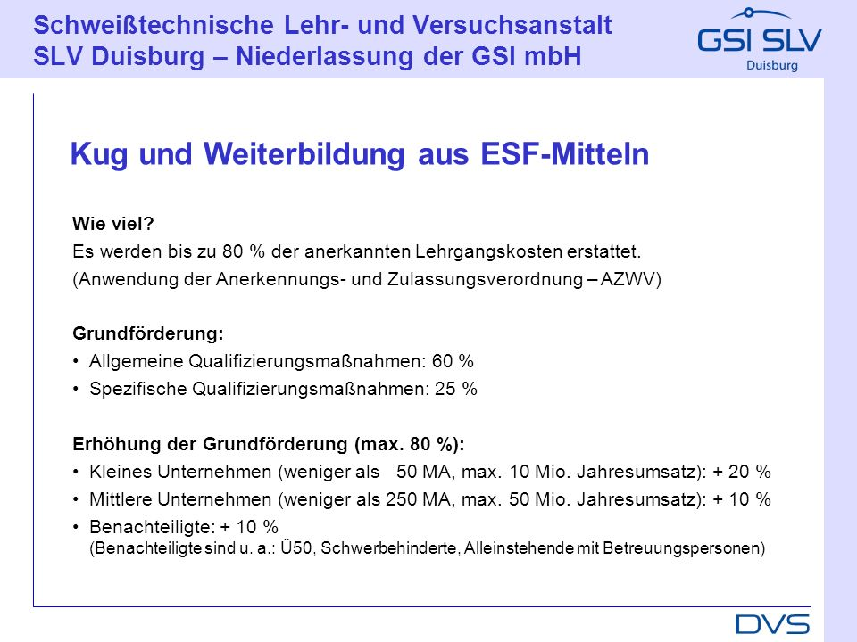 Schweißtechnische Lehr- und Versuchsanstalt SLV Duisburg – Niederlassung der GSI mbH Wie viel? Es werden bis zu 80 % der anerkannten Lehrgangskosten e