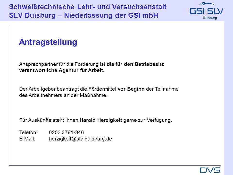 Schweißtechnische Lehr- und Versuchsanstalt SLV Duisburg – Niederlassung der GSI mbH Ansprechpartner für die Förderung ist die für den Betriebssitz ve