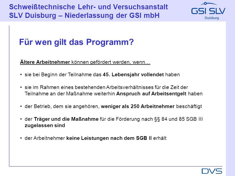 Schweißtechnische Lehr- und Versuchsanstalt SLV Duisburg – Niederlassung der GSI mbH Ältere Arbeitnehmer können gefördert werden, wenn… sie bei Beginn