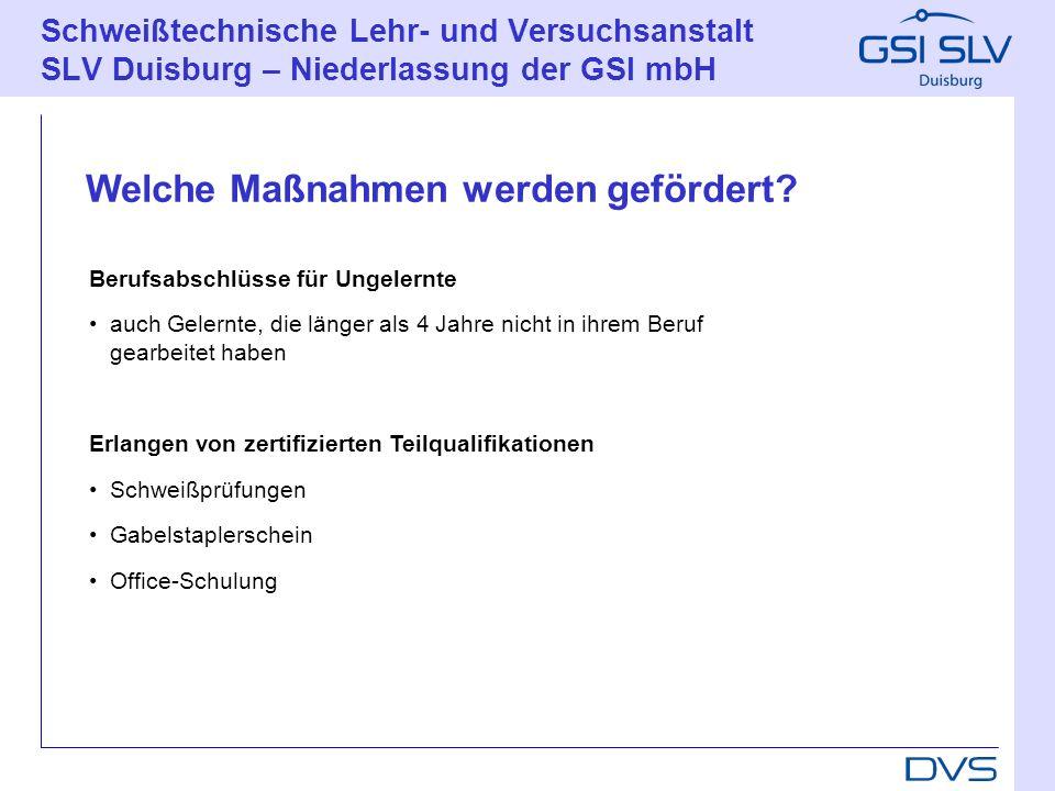 Schweißtechnische Lehr- und Versuchsanstalt SLV Duisburg – Niederlassung der GSI mbH Mitarbeiter: Maßnahmekosten, Prüfungsgebühren, Fahrkosten, Kinderbetreuungskosten, ggf.