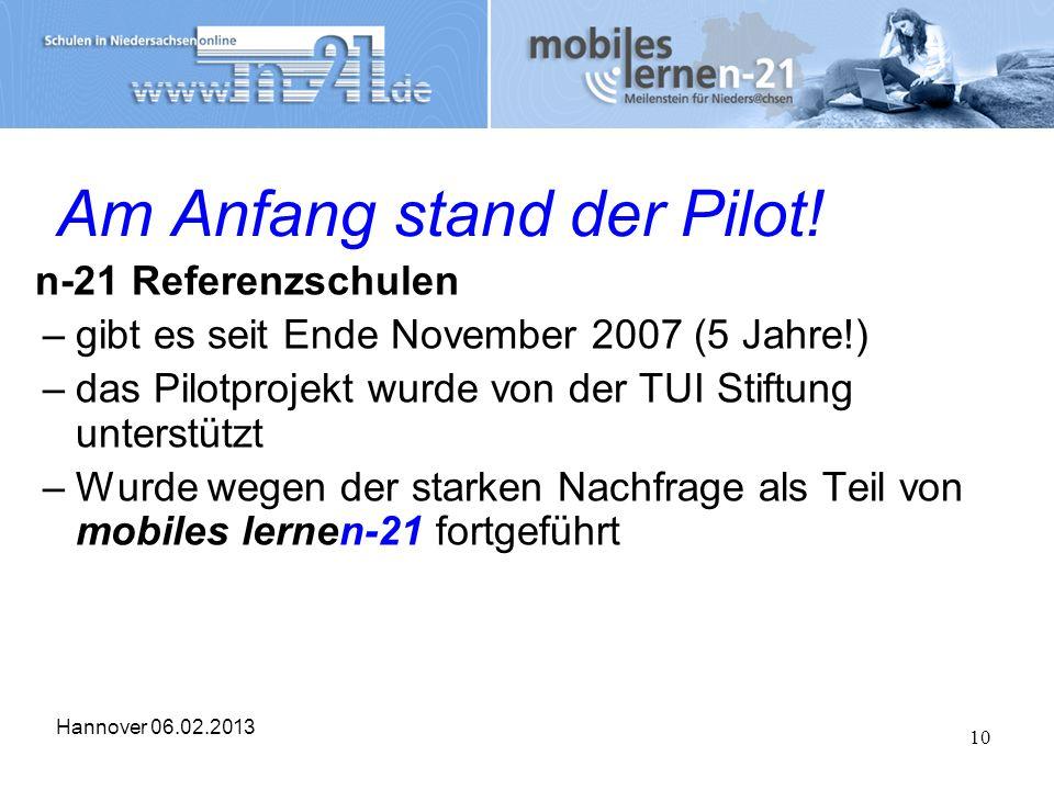 Hannover 06.02.2013 10 Am Anfang stand der Pilot! n-21 Referenzschulen –gibt es seit Ende November 2007 (5 Jahre!) –das Pilotprojekt wurde von der TUI