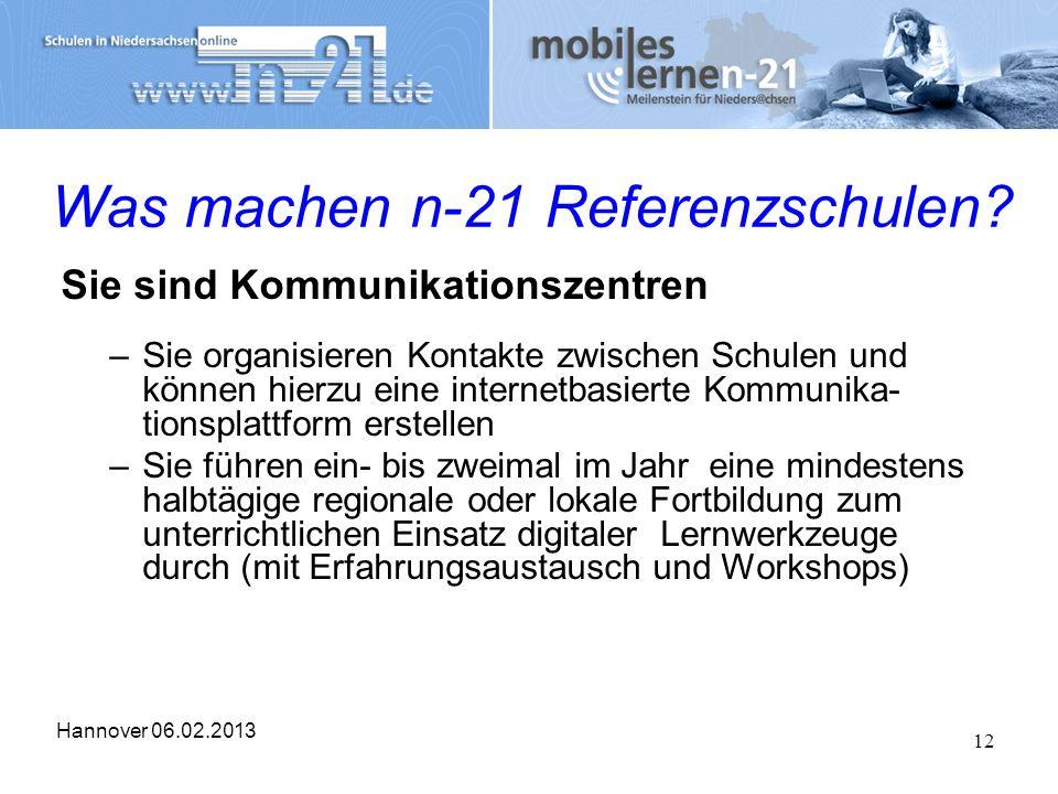 Hannover 06.02.2013 12 Was machen n-21 Referenzschulen? Sie sind Kommunikationszentren –Sie organisieren Kontakte zwischen Schulen und können hierzu e
