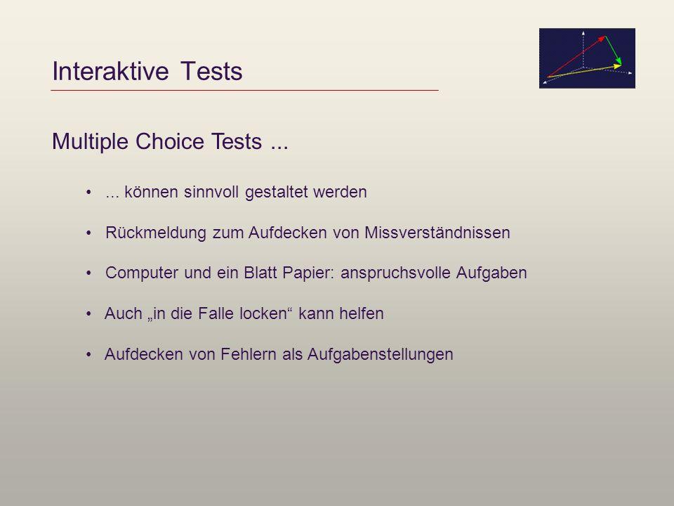 Interaktive Tests Multiple Choice Tests...... können sinnvoll gestaltet werden Rückmeldung zum Aufdecken von Missverständnissen Computer und ein Blatt