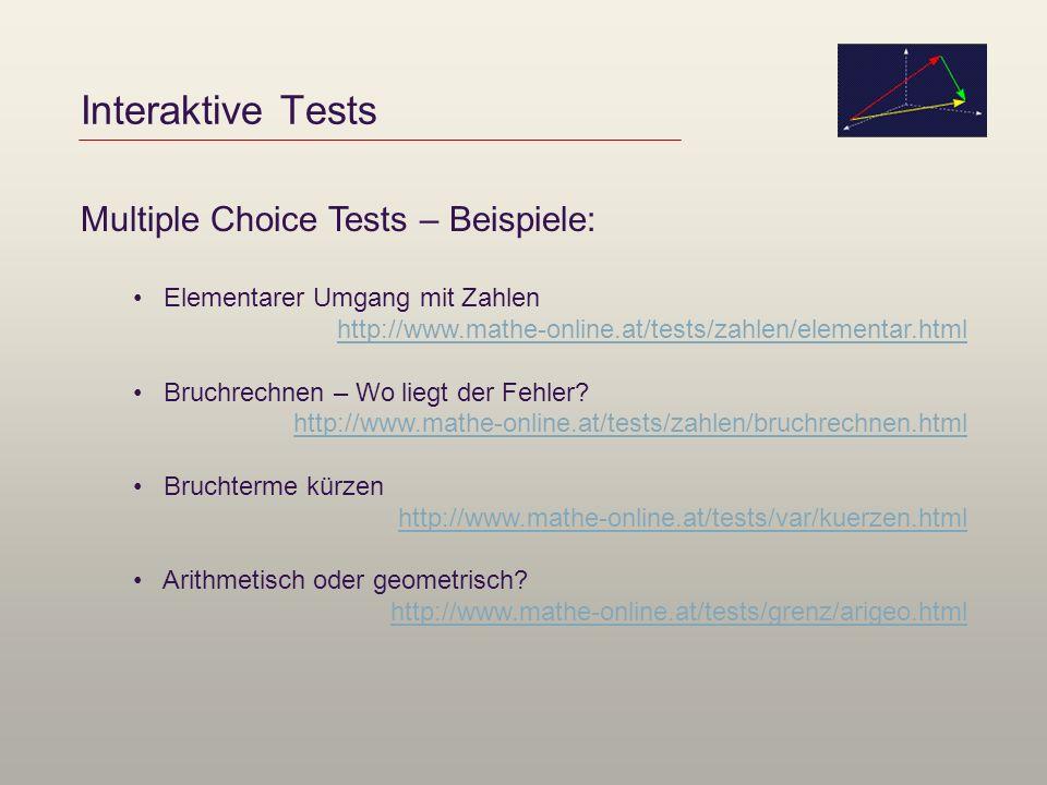 Interaktive Tests Multiple Choice Tests – Beispiele: Elementarer Umgang mit Zahlen http://www.mathe-online.at/tests/zahlen/elementar.html Bruchrechnen